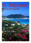 St Maarten - Cruise Port Guide (Cruise Port Guides) - David Burgess, Becky Tallentire