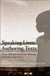 Speaking Lives, Authoring Texts: Three African American Women's Oral Slave Narratives - DoVeanna S. Fulton Minor, Louisa Picquet, Mattie J. Jackson, Reginald Pitts, Cornelius Larison