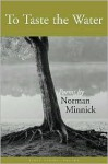 To Taste the Water: Poems - Norman Minnick