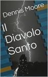 Il Diavolo Santo (Italian Edition) - Dennis Moore