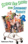 Science Fair Success Using Supermarket Products - Salvatore Tocci