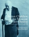 Anton Chekhov at the Moscow Art Theatre: Illustrations of the Original Productions - Vera Gottlieb, N. E. Efros