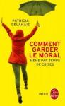 Comment garder le moral (même par temps de crise) (Vie pratique) (French Edition) - Patricia Delahaie