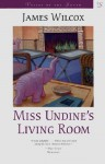 Miss Undine's Living Room: A Novel (Voices of the South) - James Wilcox
