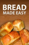 Bread Made Easy - Instructables Authors