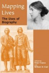 Mapping Lives: The Uses of Biography - Peter France, William St. Clair