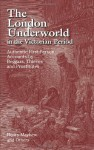 The London Underworld in the Victorian Period: Authentic First-Person Accounts by Beggars, Thieves and Prostitutes - Henry Mayhew