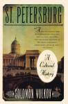 St Petersburg: A Cultural History - Solomon Volkov, Antonina W. Bouis