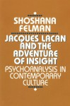 Jacques Lacan and the Adventure of Insight: Psychoanalysis in Contemporary Culture - Shoshana Felman