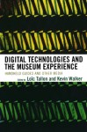 Digital Technologies and the Museum Experience: Handheld Guides and Other Media - Loic Tallon, Kevin Walker