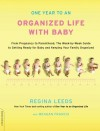 One Year to an Organized Life with Baby: From Pregnancy to Parenthood, the Week-by-Week Guide to Getting Ready for Baby and Keeping Your Family Organized - Regina Leeds, Meagan Francis