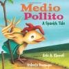 Medio Pollito: A Spanish Tale - Eric A. Kimmel, Valeria Docampo