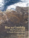 Blas Na Gaidhlig: The Practical Guide to Scottish Gaelic Pronunciation - Michael Bauer