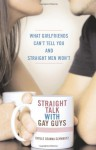 Straight Talk with Gay Guys: What Girlfriends Can't Tell You and Straight Men Won't - Daylle Deanna Schwartz