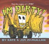 I'm Dirty! - Kate McMullan, Jim McMullan