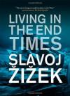 Living in the End Times - Slavoj Žižek, Slavoj I. Ek