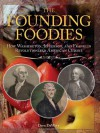 The Founding Foodies: How Washington, Jefferson, and Franklin Revolutionized American Cuisine - Dave DeWitt
