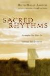 Sacred Rhythms: Arranging Our Lives for Spiritual Transformation - Ruth Haley Barton