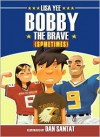 Bobby The Brave (Sometimes) - Lisa Yee, Dan Santat