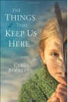 The Things That Keep Us Here - Carla Buckley