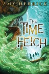 The Time Fetch - Amy Herrick