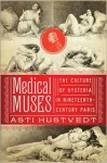 Medical Muses: Hysteria in Nineteenth-Century Paris - Asti Hustvedt