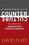 A Compassionate Call to Counter Culture in a World of Unreached People Groups (Counter Culture Booklets) - David Platt