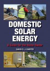 Domestic Solar Energy: A Guide for the Home Owner - Gavin D.J. Harper