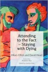 Attending to the Fact- Staying with Dying - Hilary Elfick, David Head