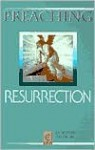 Preaching Resurrection - O. Wesley Allen Jr.