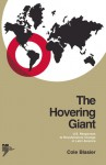 The Hovering Giant (Revised Edition): U.S. Responses to Revolutionary Change in Latin America, 1910�1985 - Cole Blasier