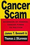 Cancer Scam: Diversion Of Federal Cancer Funds To Politics - James T. Bennett, Thomas J. DiLorenzo