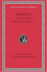Epigrams, Volume I: Spectacles, Books 1-5 (Loeb Classical Library) - Martial, D.R. Shackleton Bailey