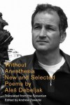 Without Anesthesia: New & Selected Poems: New & Selected Poems - Aleš Debeljak, Andrew Zawacki, Christopher Merrill, Brian Henry