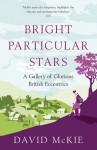 Bright Particular Stars: A Gallery of Glorious British Eccentrics - David McKie