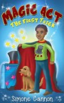 Magic Act : The First Trick (Children's Book series ages 3-5 and 6-8) - Simone Cannon, Children's Books, preschool books, kids books ages 3-5, Picture books, Beginning Readers, kindergarten books, Stories for Kids