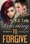 Learning to Forgive - R.D. Cole