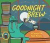 Goodnight Brew: A Parody for Beer People - Karla Oceanak, Allie Ogg
