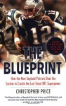 The Blueprint: How the New England Patriots Beat the System to Create the Last Great NFL Superpower - Christopher Price