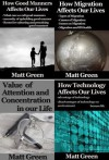 How Good Manners,Migration,Technology and Concentration Affects Our Lives - Four Books Collection - Matt Green - Matt Green