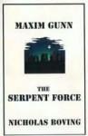 Maxim Gunn and the Serpent Force - Nicholas Boving