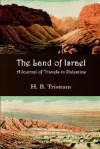 The Land of Israel: A Journal of Travel in Palestine - Henry Baker Tristram