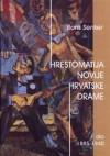 Hrestomatija novije hrvatske drame, I. dio (1895-1940) - Boris Senker