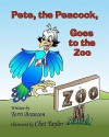 Pete, the Peacock, Goes to the Zoo - Terri Branson, Chet Taylor