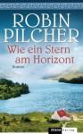 Wie ein Stern am Horizont: Roman (German Edition) - Robin Pilcher, Regina Schneider