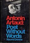 Antonin Artaud Poet Without Words - Naomi greene