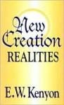 New Creation Realities - E.W. Kenyon