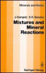 Mixtures And Mineral Reactions - J. Ganguly, S. Saxena