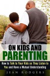 On Kids and Parenting: How to Talk to Your Kids so They Listen to You and Have a Mutual Understanding (Codependency & Love Languages) - Jean Rodgers