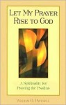 Let My Prayer Rise to God: A Spirituality for Praying the Psalms - William O. Paulsell